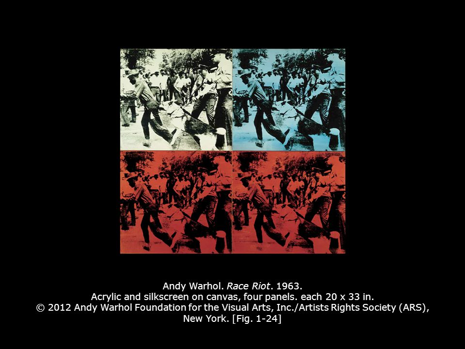 Andy Warhol. Race Riot. 1963. Acrylic and silkscreen on canvas, four panels. each 20 x 33 in. © 2012 Andy Warhol Foundation for the Visual Arts, Inc./Artists Rights Society (ARS), New York. [Fig. 1-24]